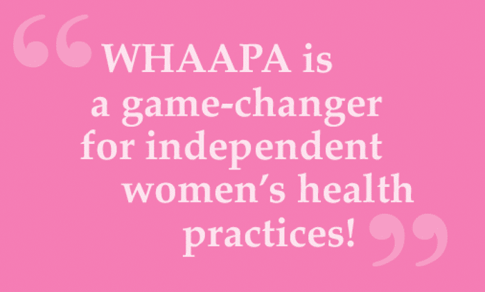 WHAAPA quote: WHAAPA is a game changer for independent women's health practices